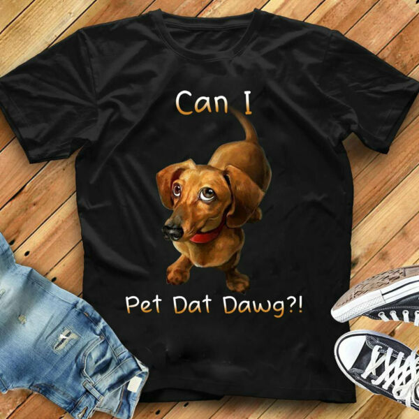 Can I Pet That Dawg Funny Dachshund T shirt Gift $16.99