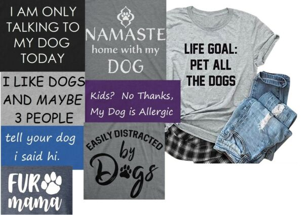 Ladies Funny Dog Lover Super Soft T Shirt 10 Designs to Choose From $11.95