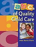 The ABC's of Quality Child Care by Aida Maria Clark (2002, Paperback)