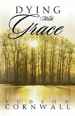 Dying with Grace : Embark for Heaven Without Fear! by Judson Cornwall