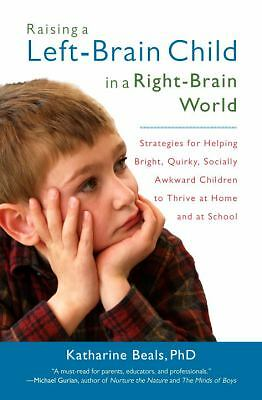 Raising a Left-Brain Child in a Right-Brain World  by Katherine Beals, Phd
