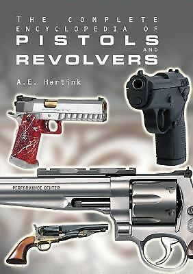 The Complete Encyclopedia of Pistols and Revolvers by Hartink, A.E.