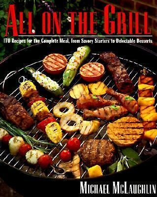 All on the Grill : Complete Meals from the Backyard Barbecue by Michael...