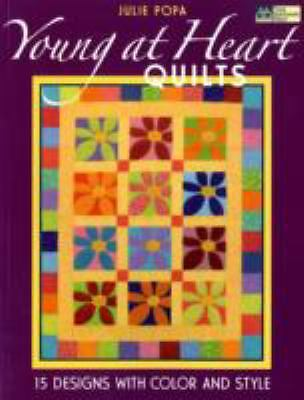 Young at Heart Quilts:15 Designs with Color & Style Julie Popa  *Michael J Fox*.