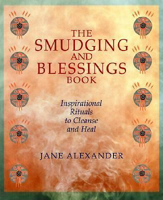 The Smudging And Blessings Book: Inspirational Rituals to Cleanse and Heal by A