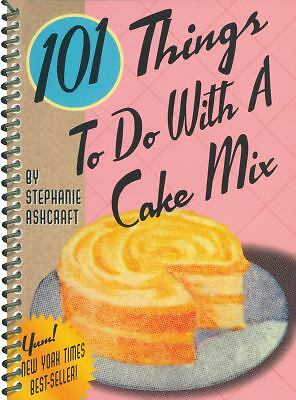 101 Things to Do with a Cake Mix by Stephanie Dircks Ashcraft