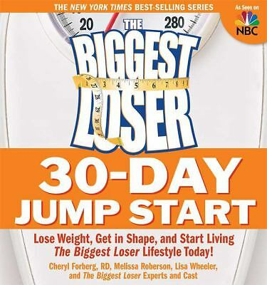 The Biggest Loser 30-Day Jump Start: Lose Weight, Get in Shape, and Start Livin