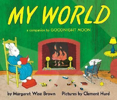 My World: A Companion to Goodnight Moon by Brown, Margaret Wise