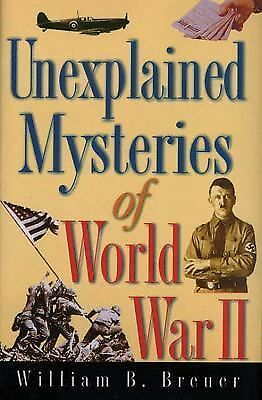 Unexplained Mysteries of World War II by Breuer, William