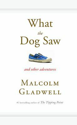 What the Dog Saw: And Other Adventures by Gladwell, Malcolm