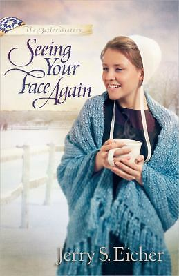 Seeing Your Face Again (The Beiler Sisters) by Eicher, Jerry S.