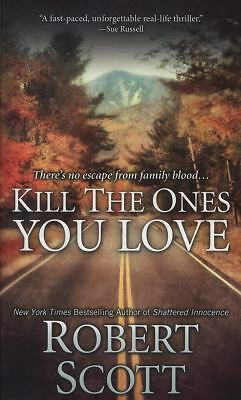 Kill the Ones You Love by Scott, Robert