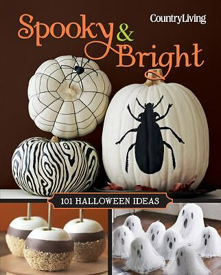 Country Living Spooky & Bright: 101 Halloween Ideas (Country Living (Hearst)) b
