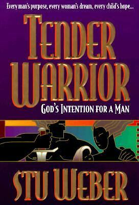 Tender Warrior: God's Intention for a Man by Weber, Stu