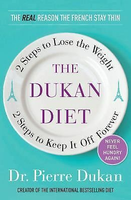 The Dukan Diet: 2 Steps to Lose the Weight, 2 Steps to Keep It Off Forever by D