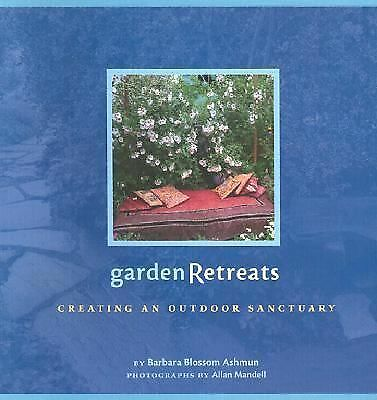 Garden Retreats : Creating an Outdoor Sanctuary by Allan Mandell and Barbara...