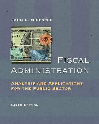 Fiscal Administration: Analysis and Applications for the Public Sector by Mikes
