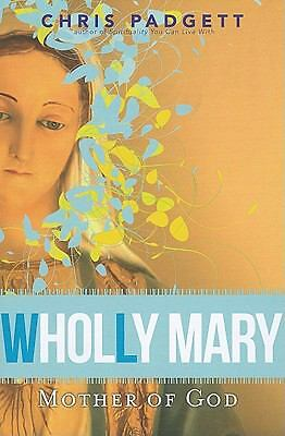 Wholly Mary, Mother of God by Chris Padgett (2011, Paperback)