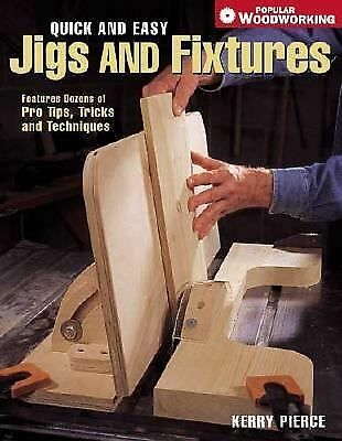 Quick & Easy Jigs and Fixtures (Popular Woodworking) by Pierce, Kerry