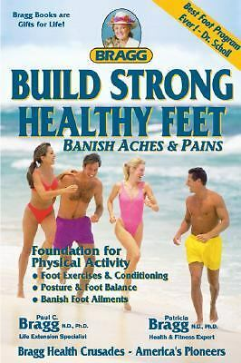 Build Strong Healthy Feet by Bragg, Paul C., Bragg, Patricia