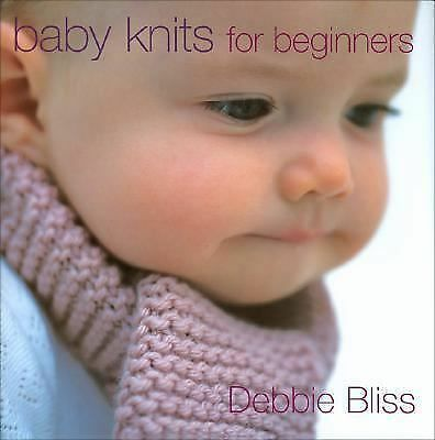 Baby Knits for Beginners by Bliss, Debbie