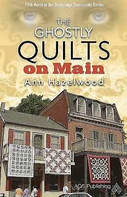 The Ghostly Quilts on Main (Colebridge Communities) by Ann Hazelwood
