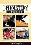 Upholstery Tips & Hints by James, David