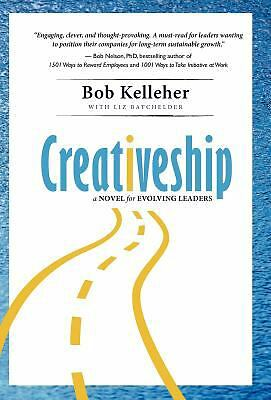 Creativeship : A Novel for Evolving Leaders by Elizabeth Eden Batchelder and...