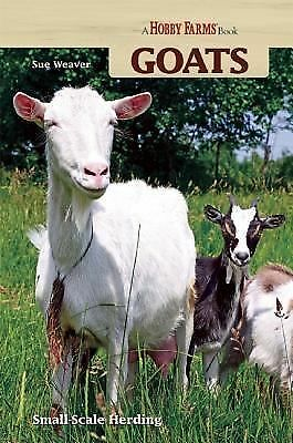 Goats: Small-scale Herding for Pleasure And Profit Hobby Farms)