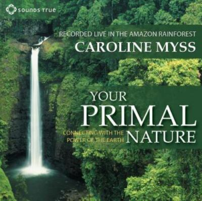 CAROLINE MYSS-YOUR PRIMAL NATURE - CONNECTING WITH THE POWER OF THE EARTH CD