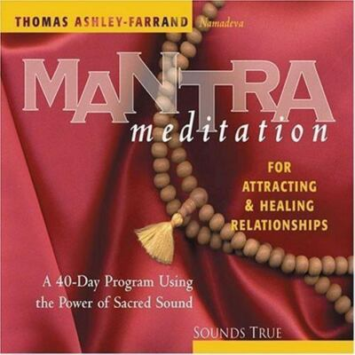 MANTRA meditation FOR ATTRACTING & HEALING RELATIONSHIPS: A 40-Day Program