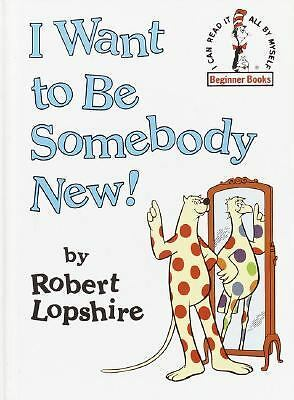 I Want to Be Somebody New! (Beginner Books(R)) by Lopshire, Robert