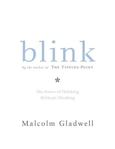 Blink: The Power of Thinking Without Thinking: Malcolm Gladwell