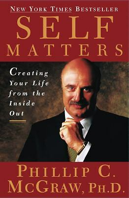 Self Matters : Creating Your Life from the Inside Out by Dr. Phil McGraw