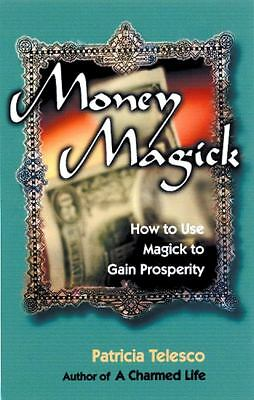 Money Magick : How to Use Magick to Gain Prosperity by Patricia Telesco...