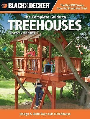 The Complete Guide to Treehouses : Design and Build Your Kids a Treehouse by...