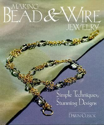Making Bead and Wire Jewelry : Simple Techniques, Stunning Designs by Dawn...