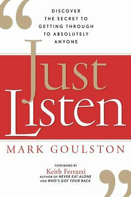 Just Listen: Discover the Secret to Getting Through to Absolutely Anyone: Mark