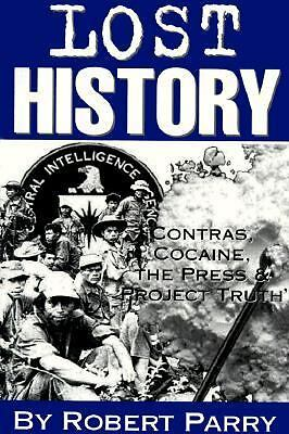 Lost History: Contras, Cocaine, the Press & 'Project Truth' by Robert Parry