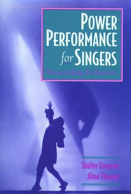 Power Performance for Singers: Transcending the Barriers: Emmons, Shirlee, Thom