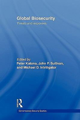 Global Biosecurity Threats and Responses - (2011, Paperback)