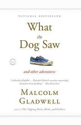 What the Dog Saw: And Other Adventures: Malcolm Gladwell