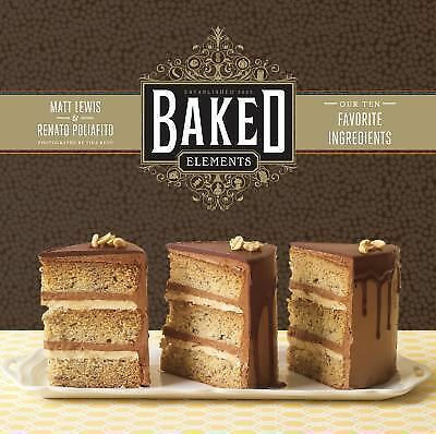 Baked Elements: The Importance of Being Baked in 10 Favorite Ingredients by Lew