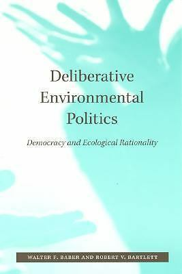 Deliberative Environmental Politics: Democracy and Ecological Rationality by Ba