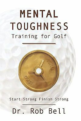 Mental Toughness Training for Golf: Start Strong Finish Strong by Bell, Dr. Rob