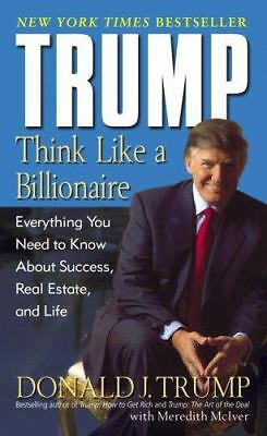 Trump: Think Like a Billionaire: Everything You Need to Know About Success, Rea