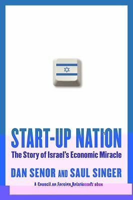 Start-up Nation: The Story of Israel's Economic Miracle by Dan Senor, Saul Sing