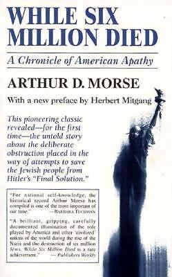 While Six Million Died: A Chronicle of American Apathy by Morse, Arthur D.
