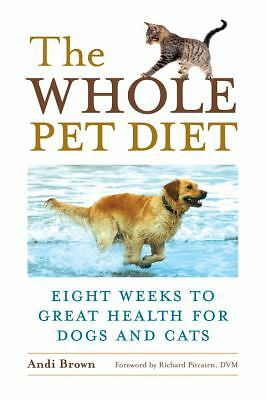 The Whole Pet Diet: Eight Weeks to Great Health for Dogs and Cats by Brown, And