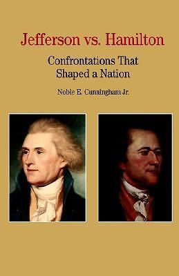 Thomas Jefferson Versus Alexander Hamilton: Confrontations that Shaped a Nation